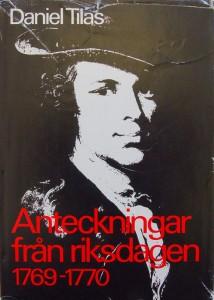 Daniel Tilas. Anteckningar och brev från riksdagen 1765—1766. Utgivna genom Olof Jägerskiöld. Stockholm 1974. ISBN 91-85104-01-9