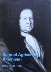 Samuel Agriconius Åkerhielms brev till Josias Cederhielm och Mauritz Vellingk 1700—1702. Utgivna genom Sven W. Olsson. Stockholm 1979. ISBN 91-85104-06-X