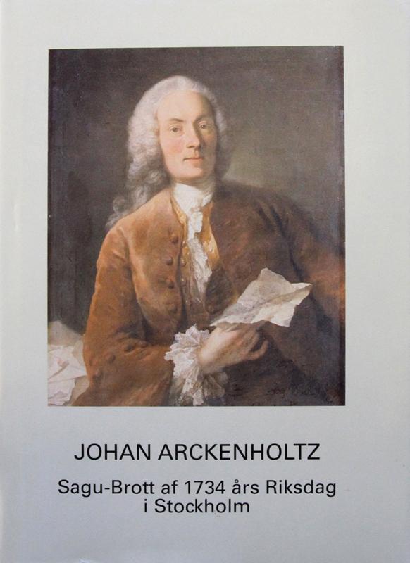 Johan Arckenholz. Sagu-Brott af 1734 års Riksdag.