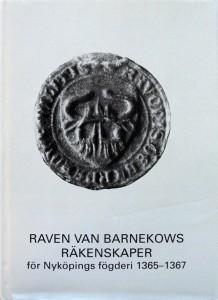 Raven van Barnekows räkenskaper för Nyköpings fögderi 1365—1367. Utgivna genom Birgitta Fritz och Eva Odelman. Stockholm 1994. ISBN 91-85104-20-5