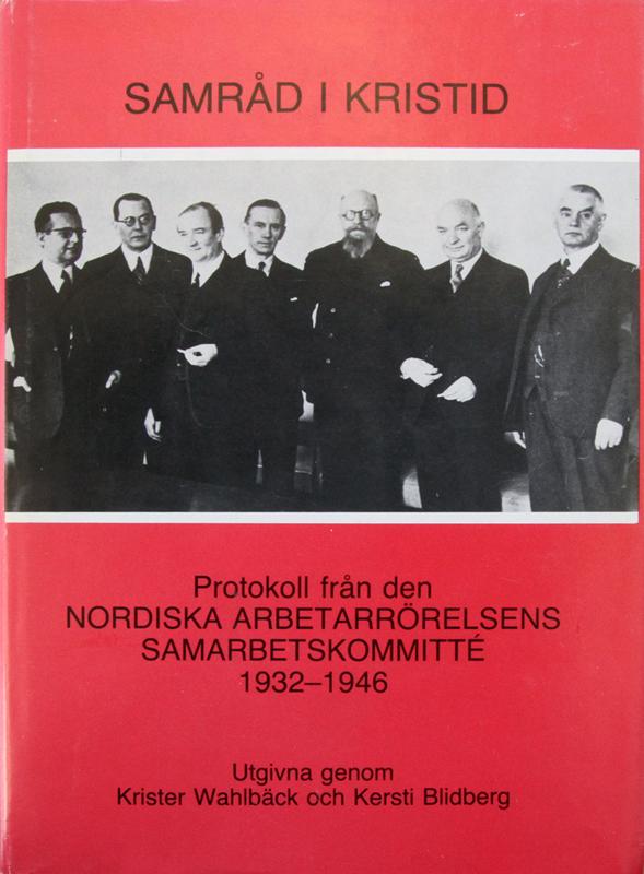 Samråd i kristid. Protokoll från den Nordiska arbetarrörelsens samarbetskomitté 1932-1946